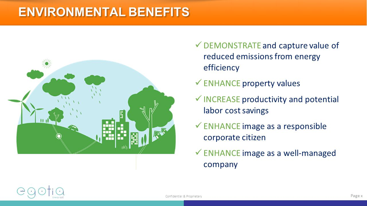 Confidential & Proprietary DEMONSTRATE and capture value of reduced emissions from energy efficiency ENHANCE property values INCREASE productivity and potential labor cost savings ENHANCE image as a responsible corporate citizen ENHANCE image as a well-managed company ENVIRONMENTAL BENEFITS Page x