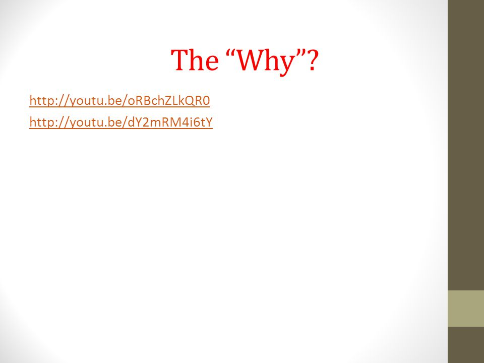 The Why http://youtu.be/oRBchZLkQR0 http://youtu.be/dY2mRM4i6tY