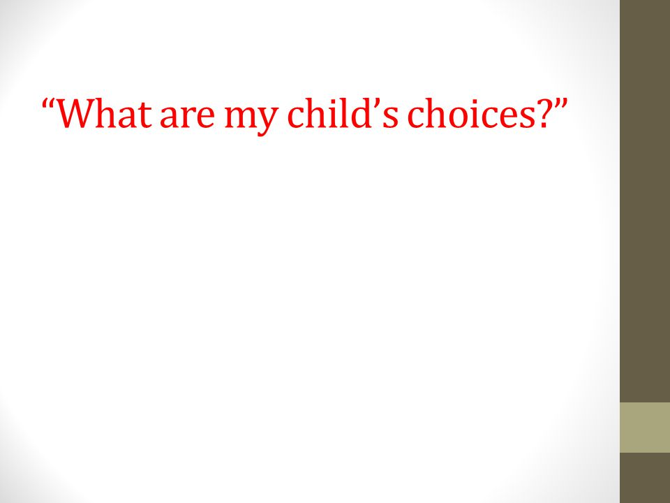 What are my child's choices?