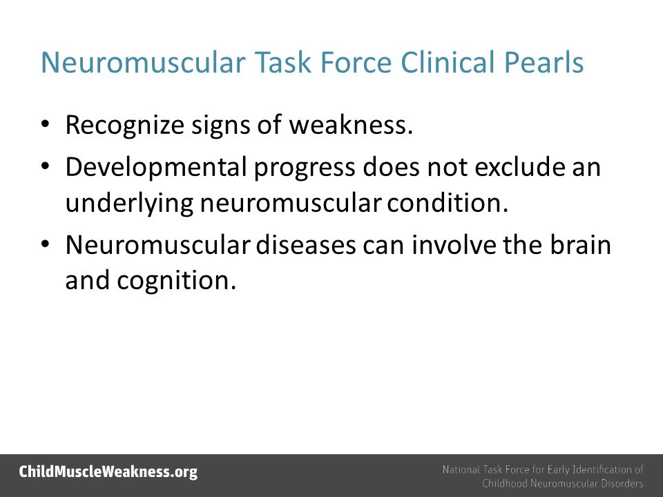 Neuromuscular Task Force Clinical Pearls Recognize signs of weakness.