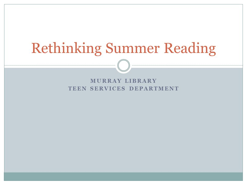 MURRAY LIBRARY TEEN SERVICES DEPARTMENT Rethinking Summer Reading