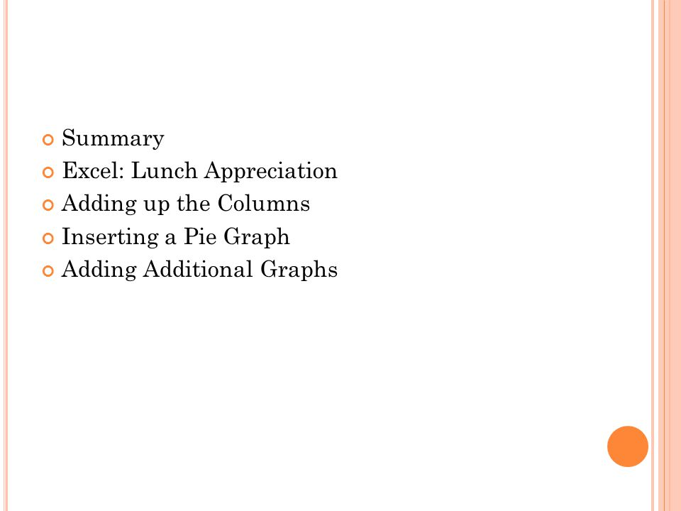 Summary Excel: Lunch Appreciation Adding up the Columns Inserting a Pie Graph Adding Additional Graphs
