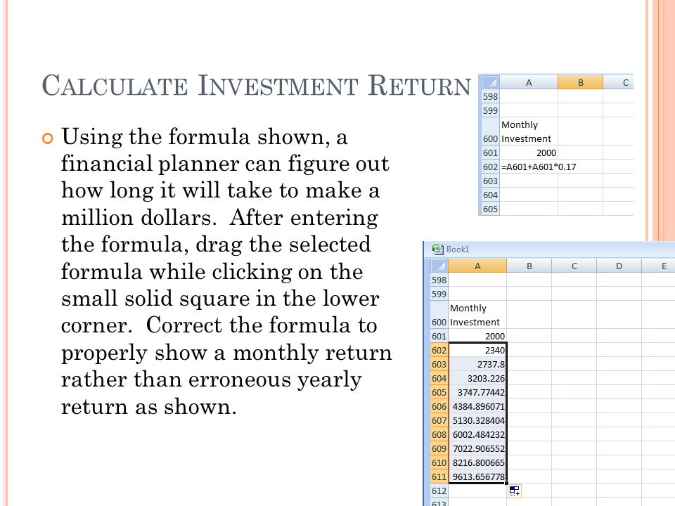 C ALCULATE I NVESTMENT R ETURN Using the formula shown, a financial planner can figure out how long it will take to make a million dollars.