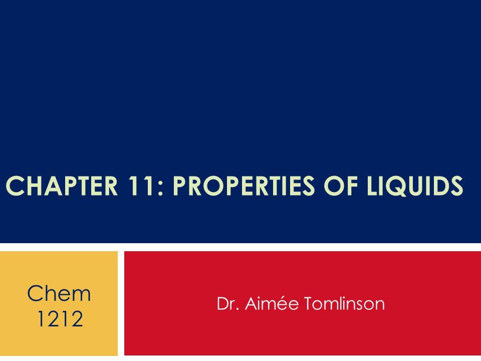 CHAPTER 11: PROPERTIES OF LIQUIDS Dr. Aimée Tomlinson Chem 1212