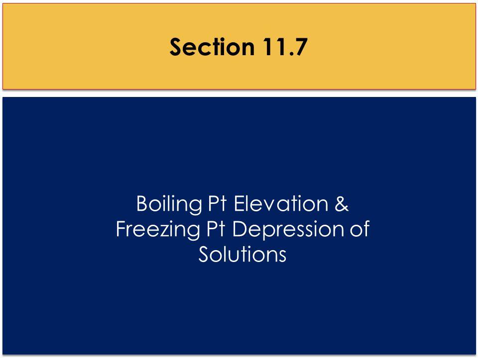 Boiling Pt Elevation & Freezing Pt Depression of Solutions Section 11.7