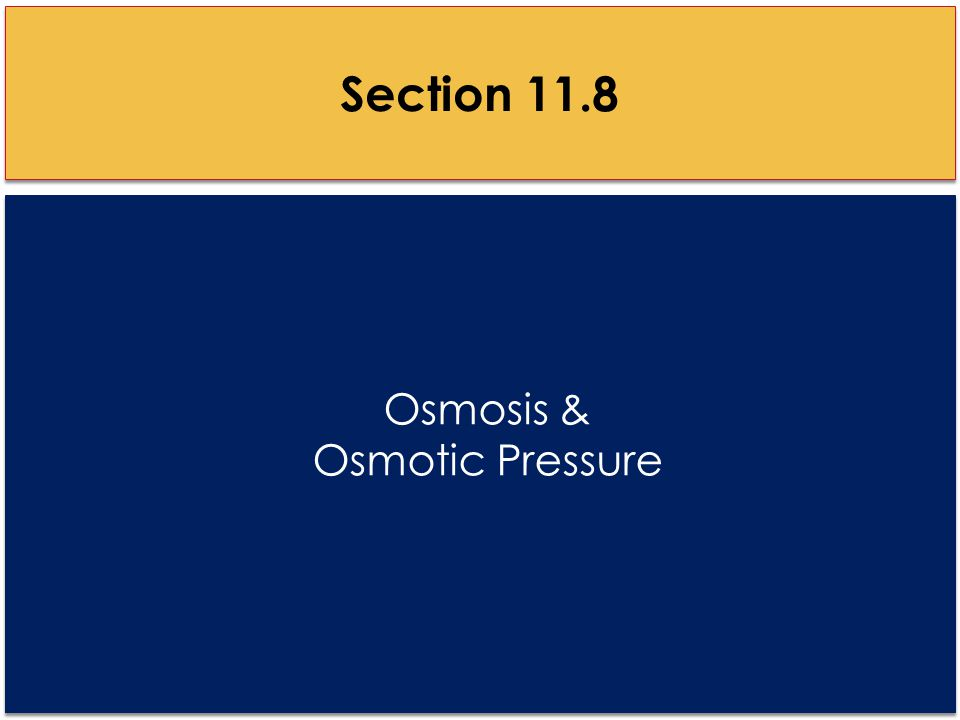 Osmosis & Osmotic Pressure Section 11.8
