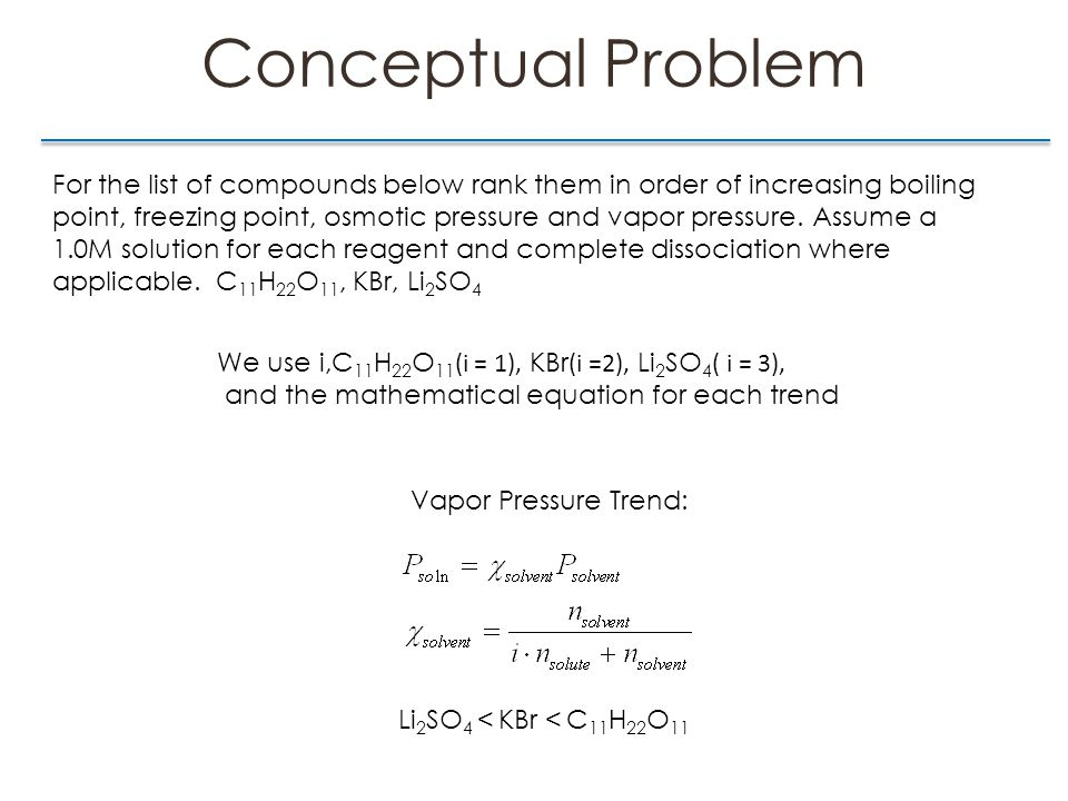 Conceptual Problem For the list of compounds below rank them in order of increasing boiling point, freezing point, osmotic pressure and vapor pressure.