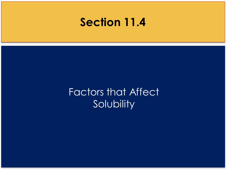Factors that Affect Solubility Section 11.4