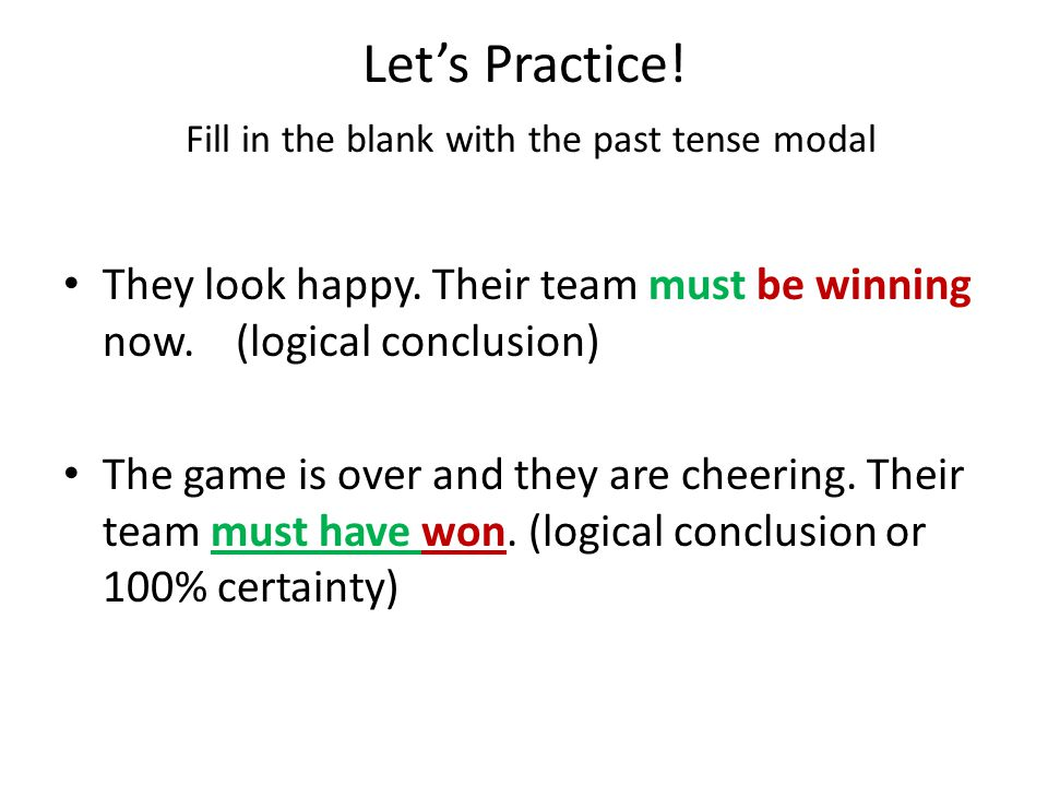 Let's Practice.Fill in the blank with the past tense modal They look happy.