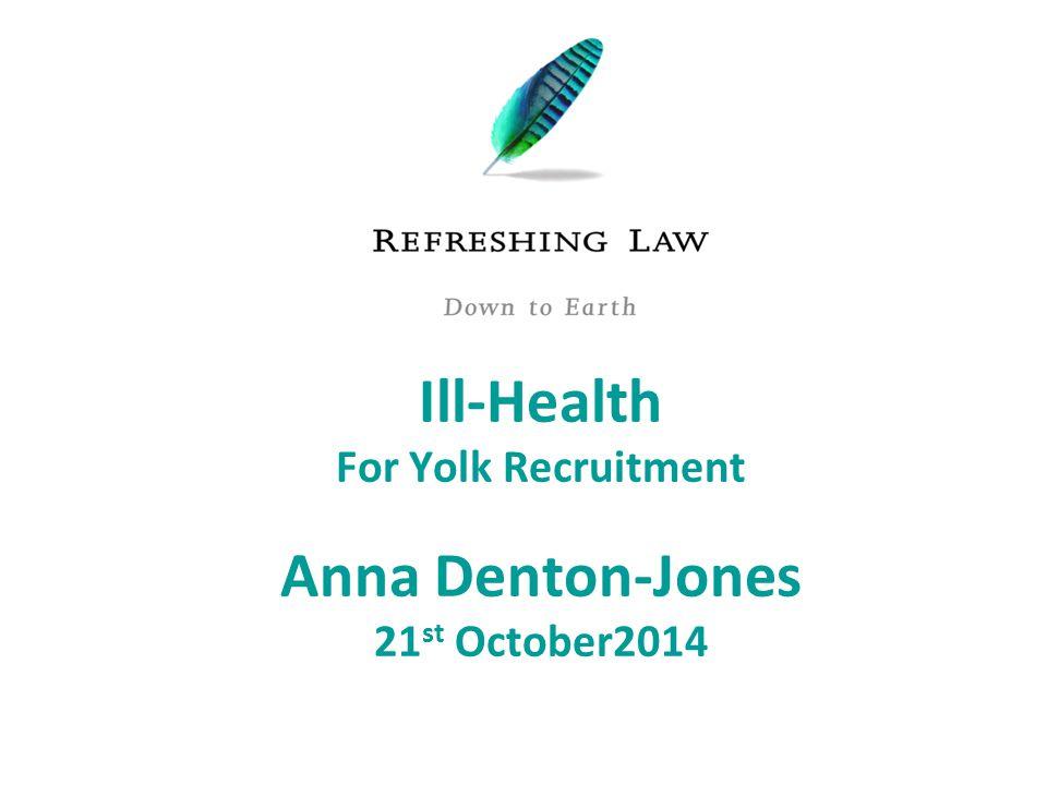 Ill-Health For Yolk Recruitment Anna Denton-Jones 21 st October2014
