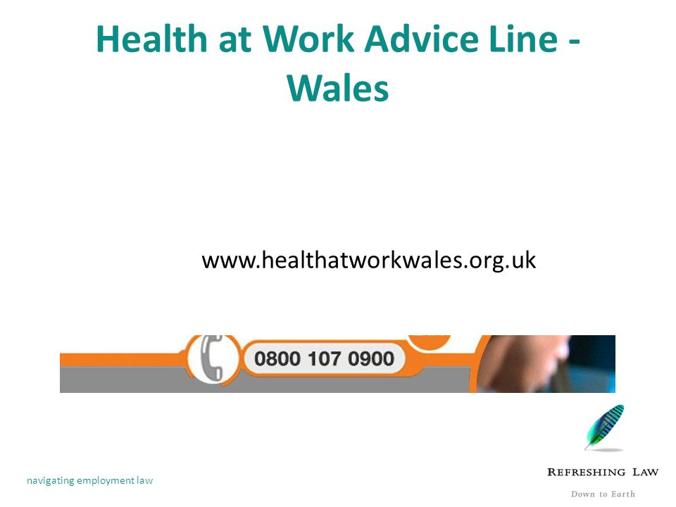 navigating employment law Health at Work Advice Line - Wales www.healthatworkwales.org.uk