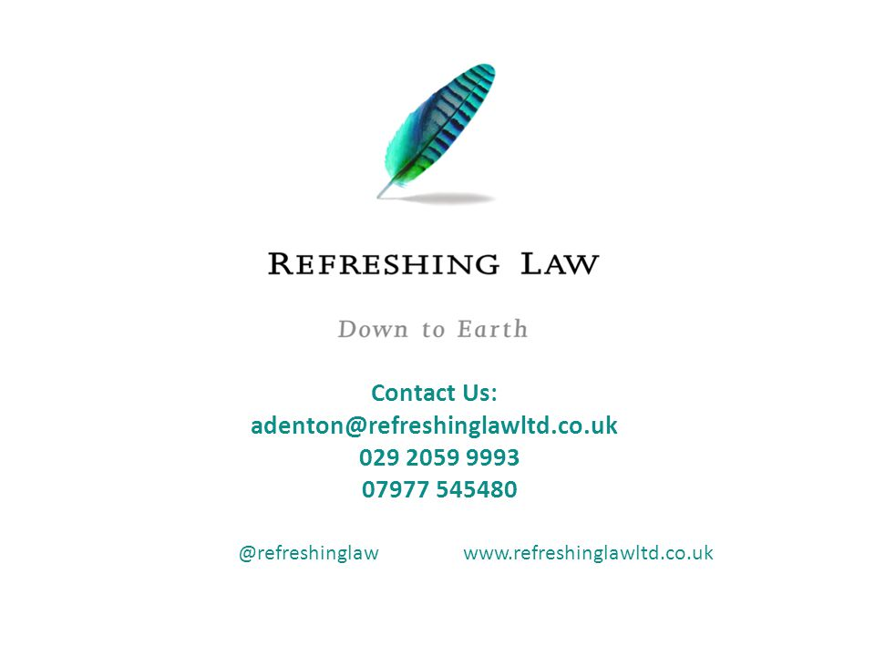 @refreshinglawwww.refreshinglawltd.co.uk Contact Us: adenton@refreshinglawltd.co.uk 029 2059 9993 07977 545480