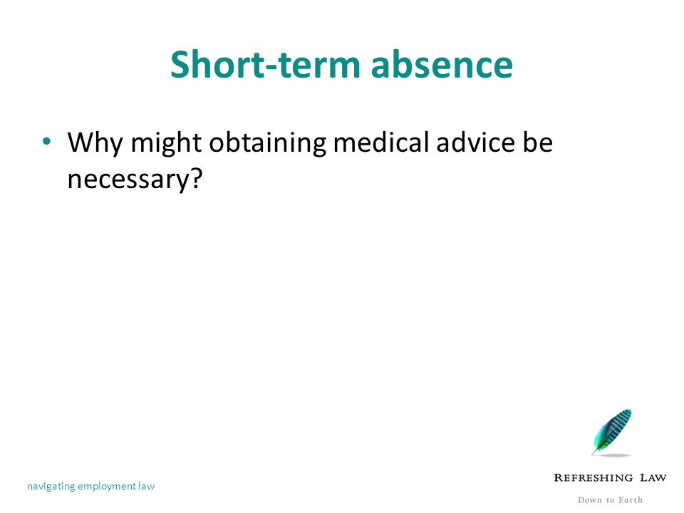 navigating employment law Short-term absence Why might obtaining medical advice be necessary?