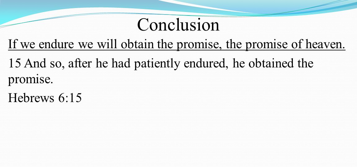 Conclusion If we endure we will obtain the promise, the promise of heaven.