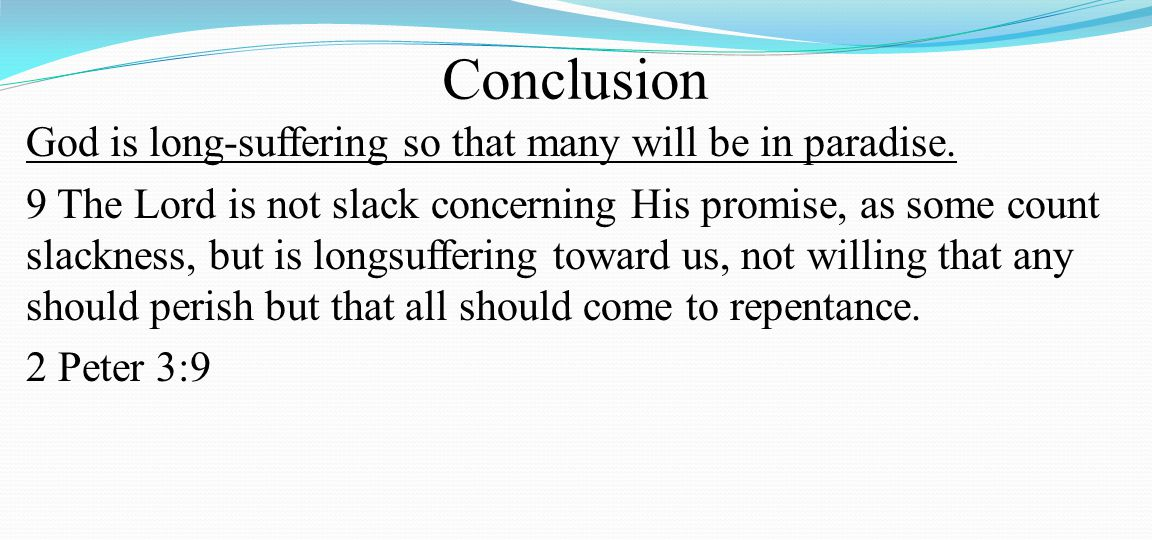 Conclusion God is long-suffering so that many will be in paradise.