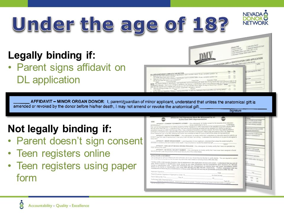 Legally binding if: Parent signs affidavit on DL application Not legally binding if: Parent doesn't sign consent Teen registers online Teen registers