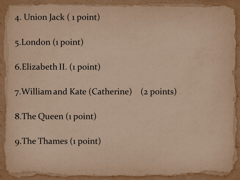 4.Union Jack ( 1 point) 5.London (1 point) 6.Elizabeth II.