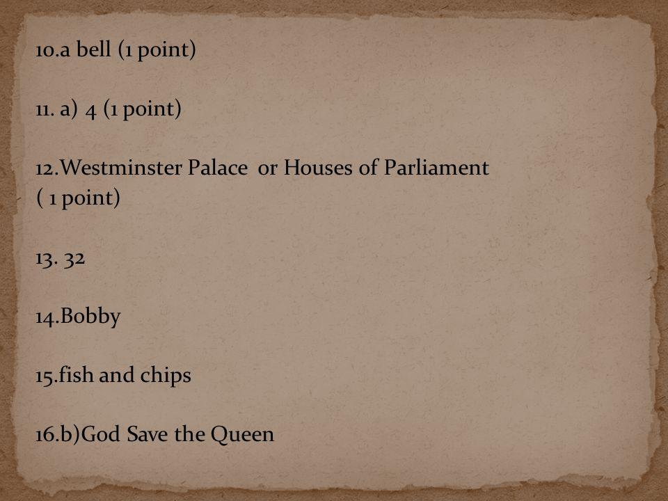 10.a bell (1 point) 11. a) 4 (1 point) 12.Westminster Palace or Houses of Parliament ( 1 point) 13.