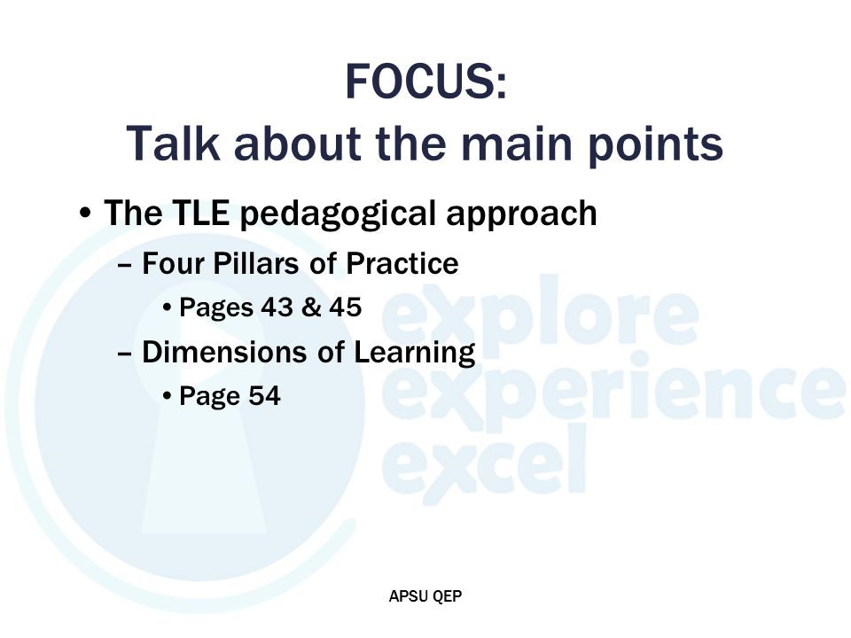 FOCUS: Talk about the main points The TLE pedagogical approach –Four Pillars of Practice Pages 43 & 45 –Dimensions of Learning Page 54 APSU QEP