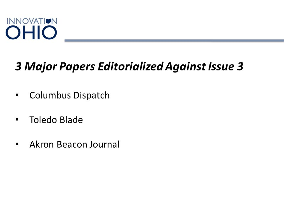 3 Major Papers Editorialized Against Issue 3 Columbus Dispatch Toledo Blade Akron Beacon Journal