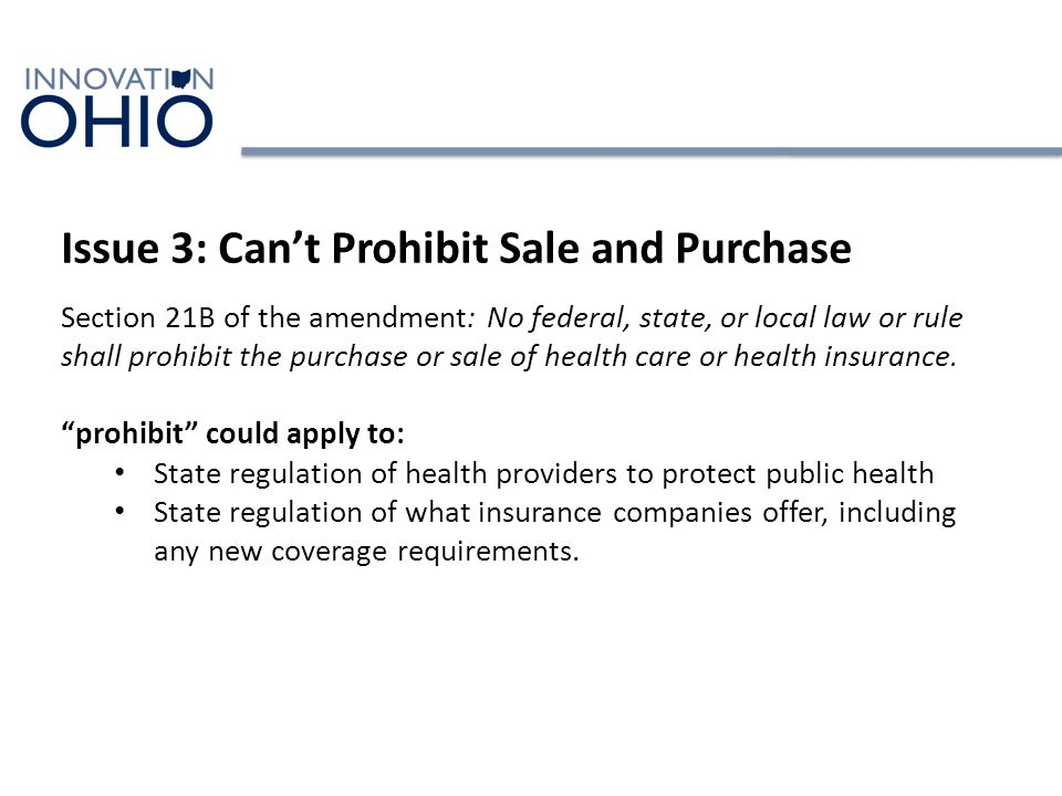 Issue 3: Can't Prohibit Sale and Purchase Section 21B of the amendment: No federal, state, or local law or rule shall prohibit the purchase or sale of health care or health insurance.