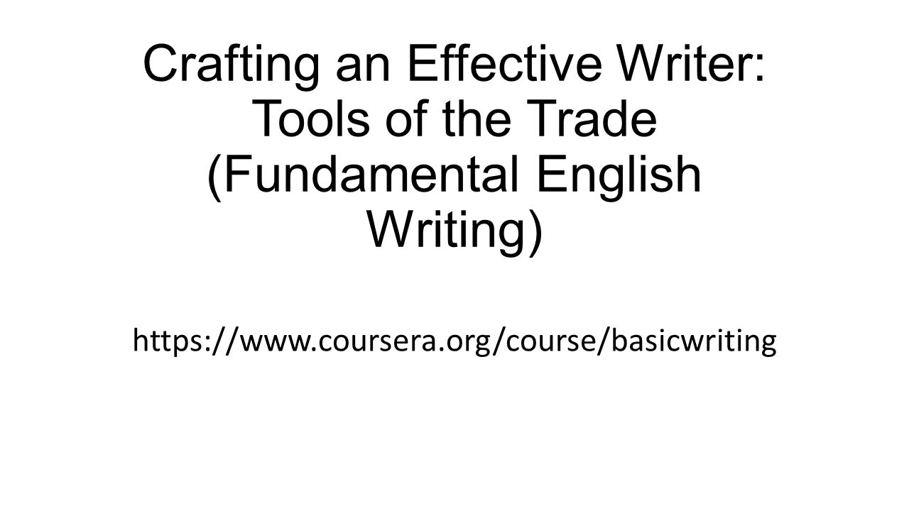 Crafting an Effective Writer: Tools of the Trade (Fundamental English Writing) https://www.coursera.org/course/basicwriting