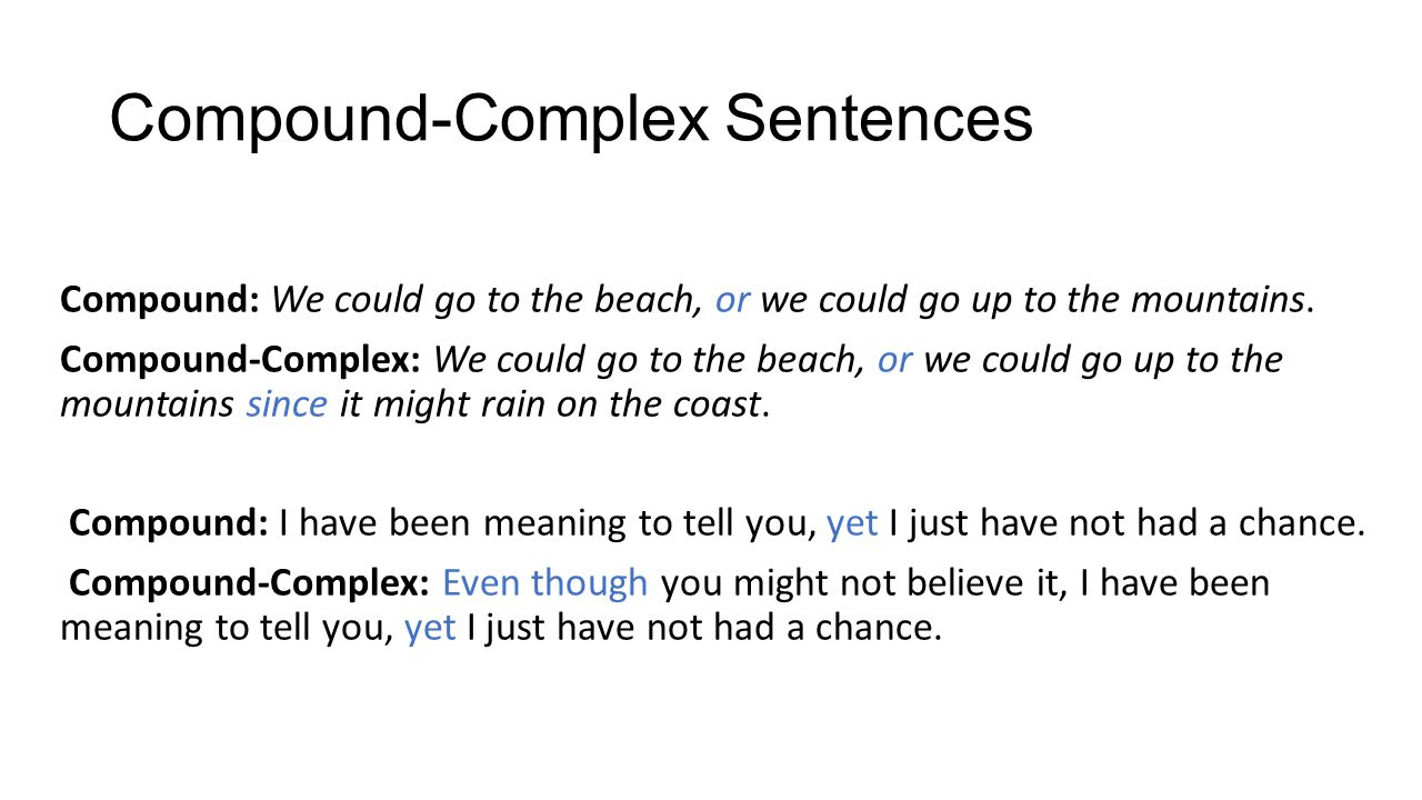 Compound-Complex Sentences Compound: We could go to the beach, or we could go up to the mountains.