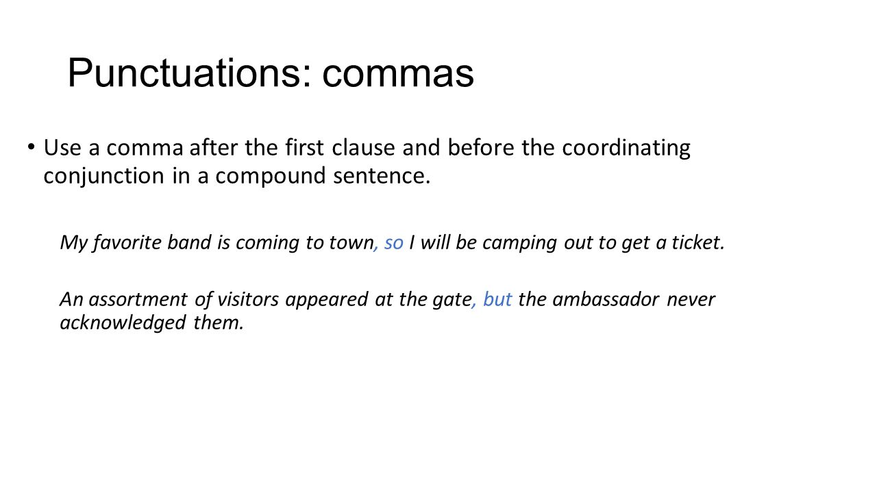 Punctuations: commas Use a comma after the first clause and before the coordinating conjunction in a compound sentence.