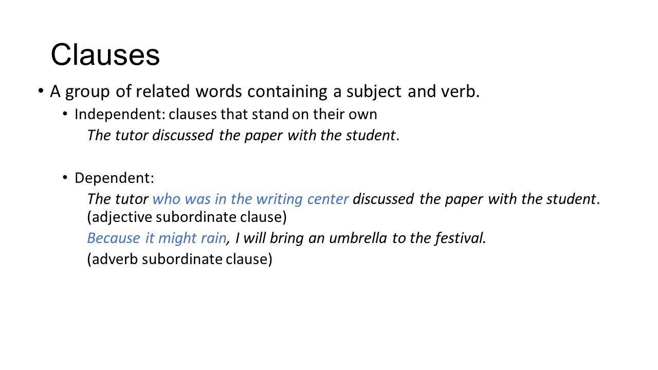 Clauses A group of related words containing a subject and verb.