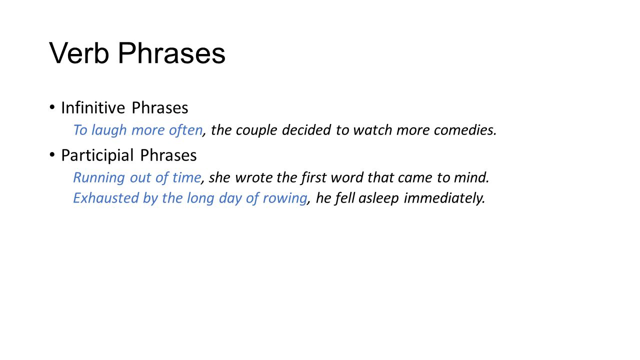 Verb Phrases Infinitive Phrases To laugh more often, the couple decided to watch more comedies.