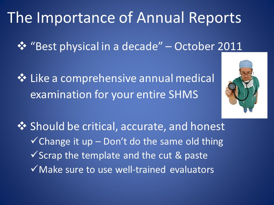 "The Importance of Annual Reports  ""Best physical in a decade"" – October 2011  Like a comprehensive annual medical examination for your entire SHMS "