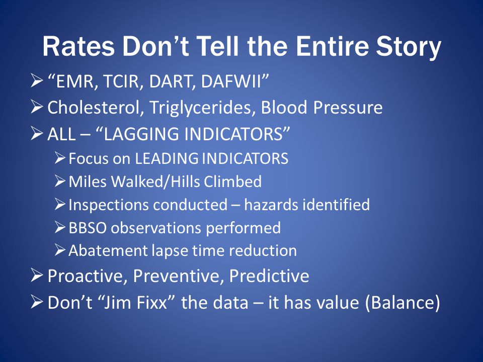 "Rates Don't Tell the Entire Story  ""EMR, TCIR, DART, DAFWII""  Cholesterol, Triglycerides, Blood Pressure  ALL – ""LAGGING INDICATORS""  Focus on LEA"