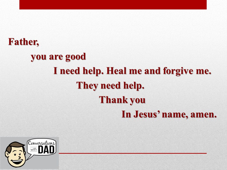 Father, you are good I need help.Heal me and forgive me.