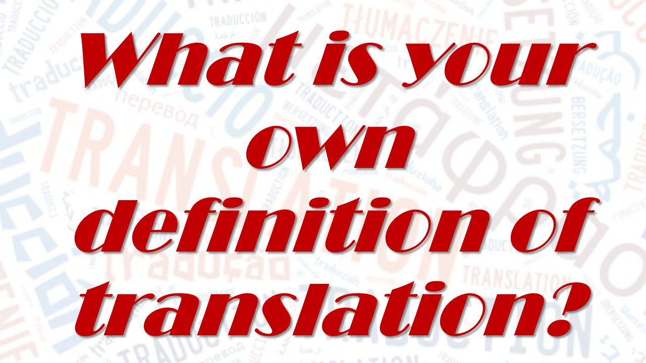 What is your own definition of translation