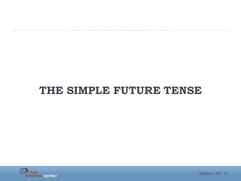 THE SIMPLE FUTURE TENSE Yabancı Dil- II