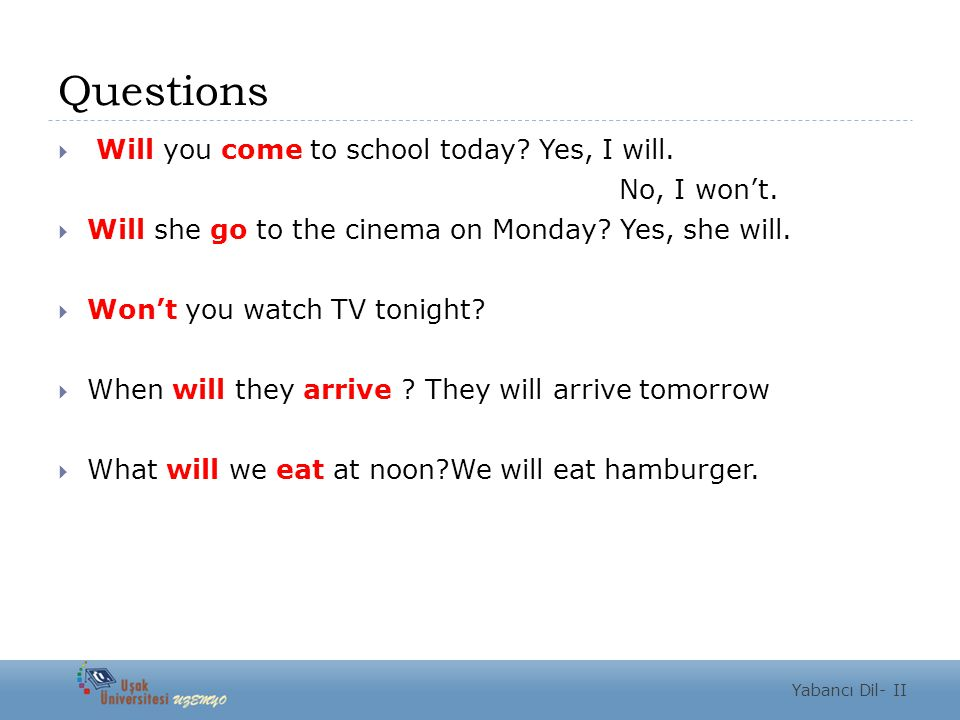 Questions  Will you come to school today. Yes, I will.