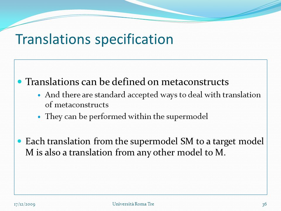 Translations can be defined on metaconstructs And there are standard accepted ways to deal with translation of metaconstructs They can be performed within the supermodel Each translation from the supermodel SM to a target model M is also a translation from any other model to M.