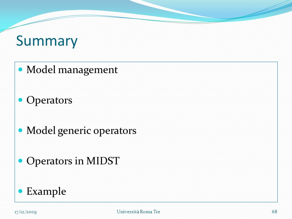 Summary Model management Operators Model generic operators Operators in MIDST Example 68Università Roma Tre17/12/2009
