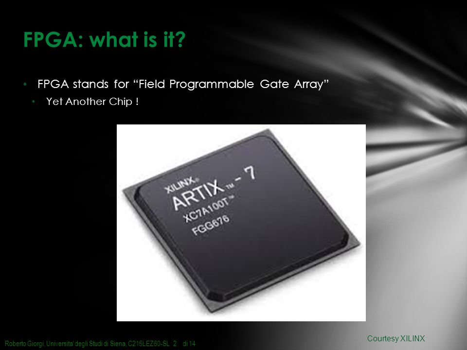 FPGA stands for Field Programmable Gate Array Yet Another Chip .