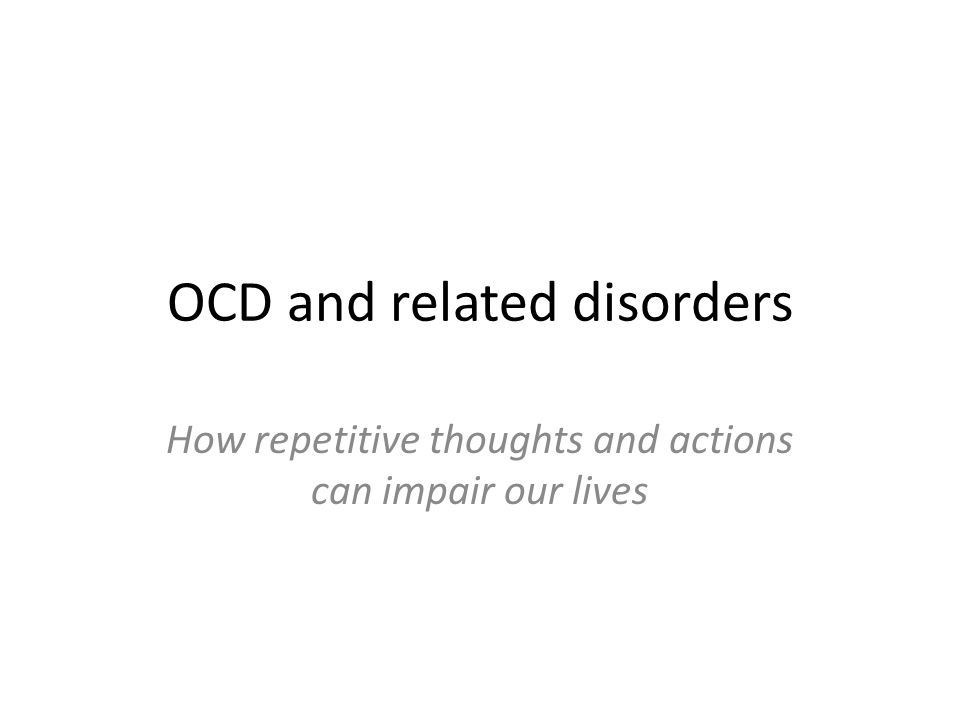 OCD and related disorders How repetitive thoughts and actions can impair our lives