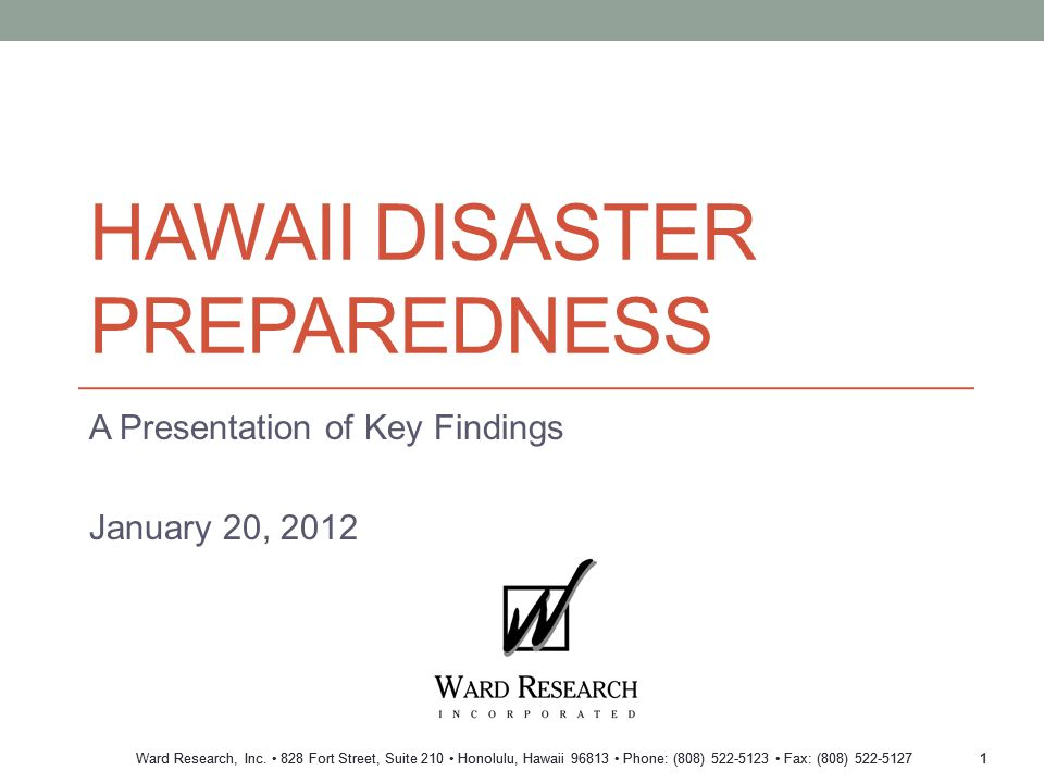 Ward Research, Inc. 828 Fort Street, Suite 210 Honolulu, Hawaii 96813 Phone: (808) 522-5123 Fax: (808) 522-5127 HAWAII DISASTER PREPAREDNESS A Present