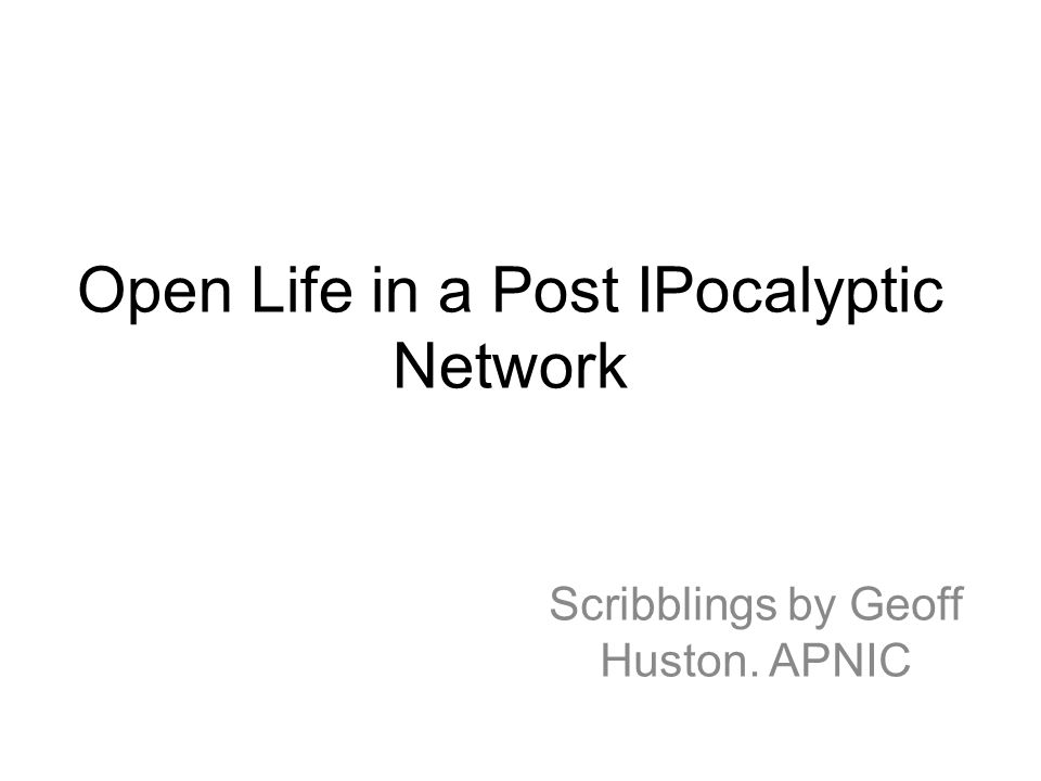 Open Life in a Post IPocalyptic Network Scribblings by Geoff Huston. APNIC
