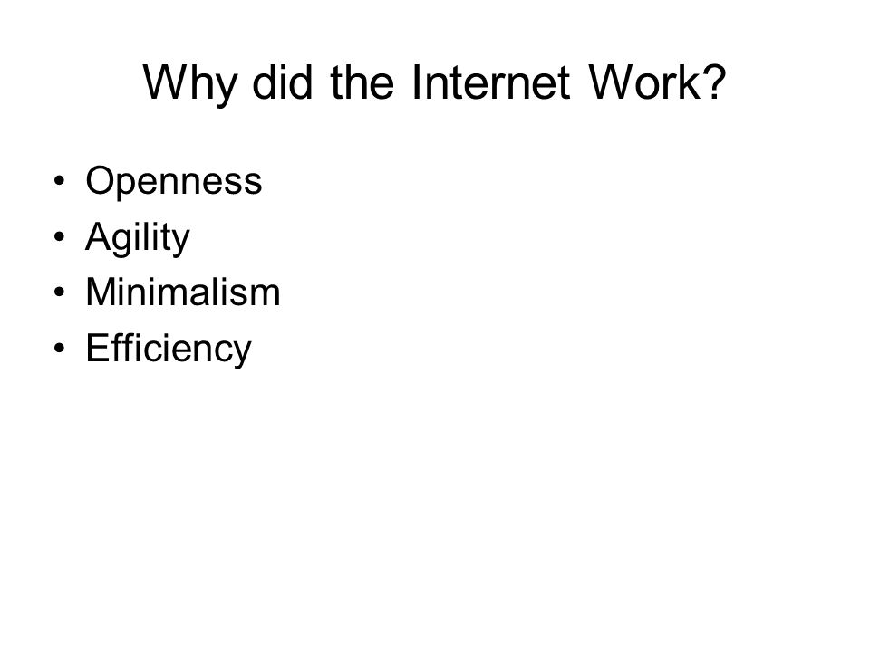 Why did the Internet Work Openness Agility Minimalism Efficiency