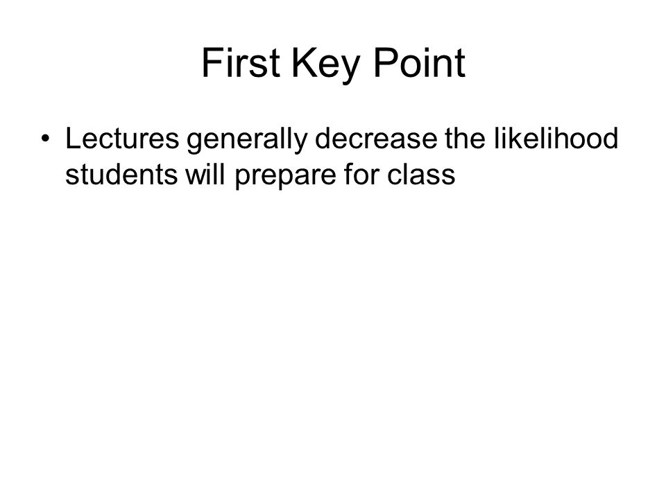 First Key Point Lectures generally decrease the likelihood students will prepare for class