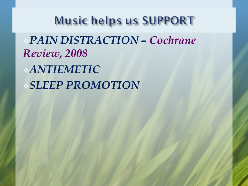  PAIN DISTRACTION – Cochrane Review, 2008  ANTIEMETIC  SLEEP PROMOTION