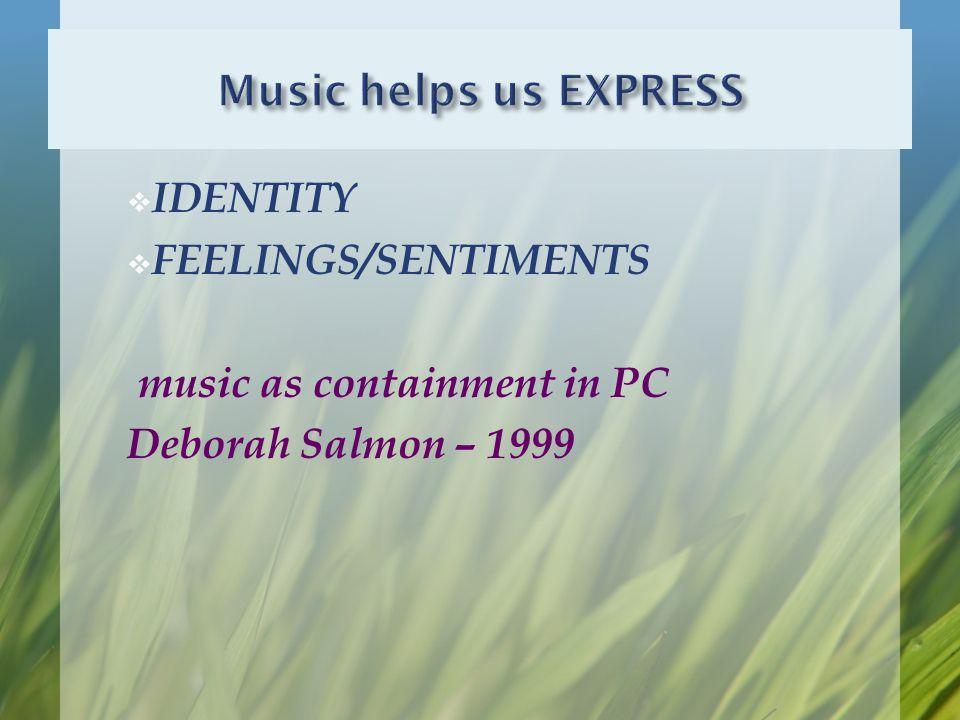  FEELINGS/SENTIMENTS music as containment in PC Deborah Salmon – 1999
