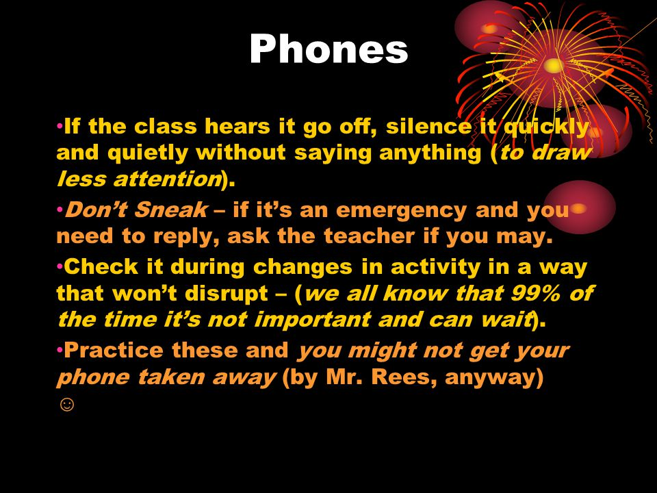 Phones If the class hears it go off, silence it quickly and quietly without saying anything (to draw less attention).