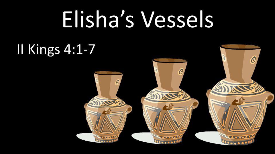 Elisha's Vessels II Kings 4:1-7