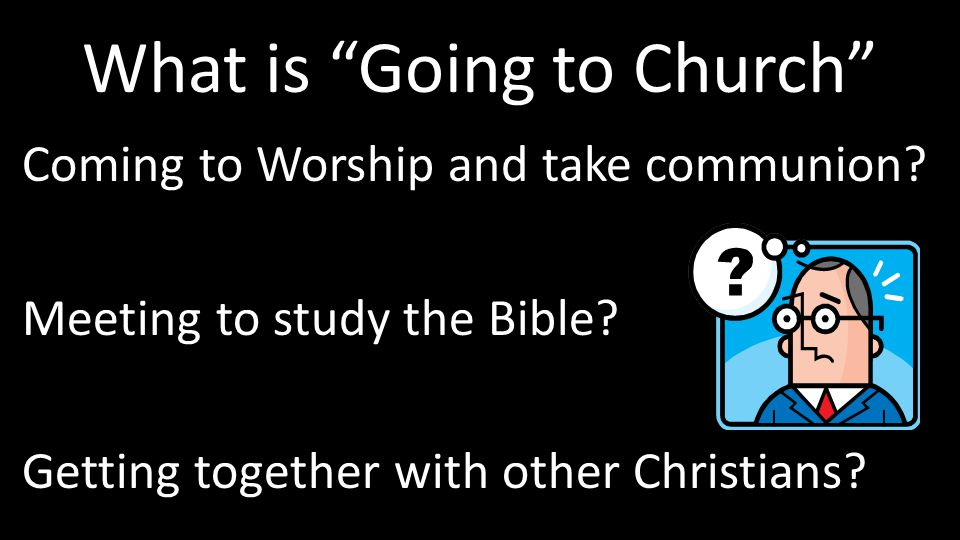 What is Going to Church Coming to Worship and take communion.
