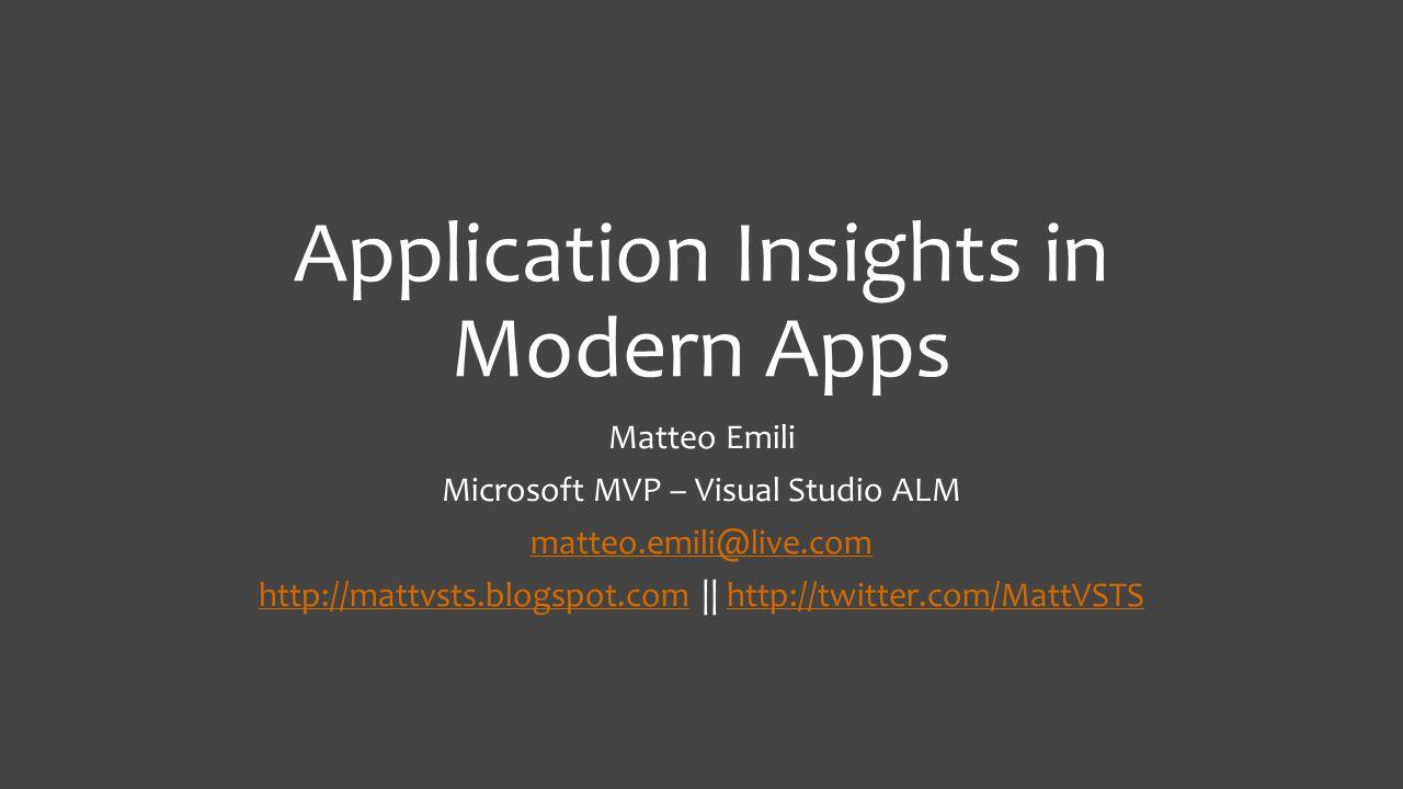 Application Insights in Modern Apps Matteo Emili Microsoft MVP – Visual Studio ALM matteo.emili@live.com http://mattvsts.blogspot.comhttp://mattvsts.blogspot.com || http://twitter.com/MattVSTShttp://twitter.com/MattVSTS